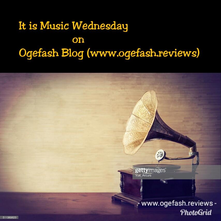 IT IS MUSIC WEDNESDAY ON OGEFASH BLOG